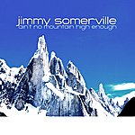 Jimmy Somerville Ain't No Mountain High Enough (2-Track Single)