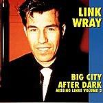 Link Wray Big City After Dark: Missing Links, Vol.2