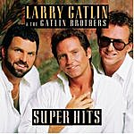 Larry Gatlin And The Gatlin Brothers Band Super Hits