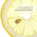 Dweed Who Needs N.M.E.'s? (3-Track Maxi-Single)