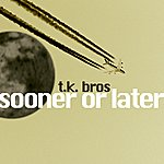 T.K. Bros. Sooner Or Later (2-Track Single)
