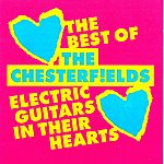 The Chesterfields Electric Guitars In Their Hearts: The Best Of The Chesterfields