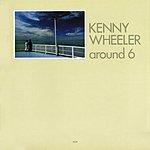 Kenny Wheeler Around 6