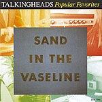 Talking Heads Popular Favorites, 1976-1992: Sand In The Vaseline