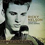 Rick Nelson Greatest Love Songs