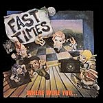 Fast Times Where Were You...