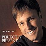 John Balint Perfectly Present