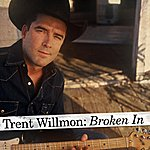 Trent Willmon Broken In (Single)