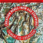Creation Rebel Threat To Creation