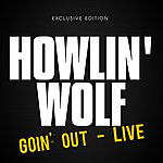 Howlin' Wolf Goin' Out: Live