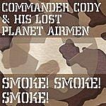 Commander Cody & His Lost Planet Airmen Smoke! Smoke! Smoke!