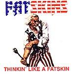 Fatskins Thinkin' Like A FatSkin