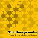 The Honeycombs Have I The Right To Listen