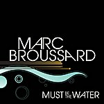 Marc Broussard Must Be The Water (Single)