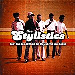 The Stylistics Can't Give You Anything But My Love: The Love Songs