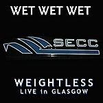 Wet Wet Wet Weightless (Live In Glasgow) (Single)
