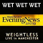 Wet Wet Wet Weightless (Live In Manchester) (Single)