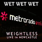 Wet Wet Wet Weightless (Live In Newcastle) (Single)