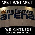Wet Wet Wet Weightless (Live In Sheffield) (Single)