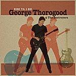 George Thorogood & The Destroyers Ride 'Til I Die