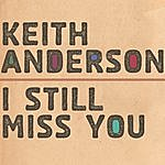 Keith Anderson I Still Miss You (Single)