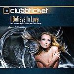 Clubbticket I Believe In Love (8-Track Maxi-Single)