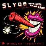 Slyde Kiss Kiss Bang Bang (Maxi-Single)