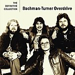 Bachman Turner Overdrive The Definitive Collection