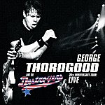 George Thorogood & The Destroyers 30th Anniversary Tour: Live
