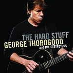 George Thorogood The Hard Stuff
