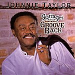 Johnnie Taylor Gotta Get The Groove Back