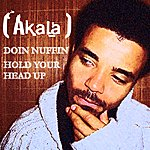 Akala Doin Nuffin/Hold Your Head Up (2-Track Single)