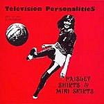 Television Personalities Paisley Shirts & Mini Skirts