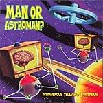Man Or Astro-Man? Intravenous Television Continuum