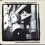 Television Personalities I Was A Mod Before You Was A Mod (Easy Mix)