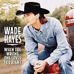 Wade Hayes When The Wrong One Loves You Right
