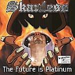 Skanless The Future Is Platinum (Parental Advisory)