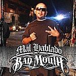 Mal Hablado Bad Mouth