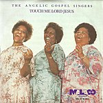 The Angelic Gospel Singers Touch Me Lord Jesus