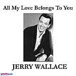 Jerry Wallace All My Love Belongs To You (Single)