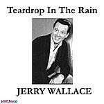 Jerry Wallace Teardrop In The Rain (Single)