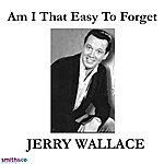 Jerry Wallace Am I That Easy To Forget (Single)