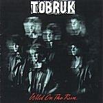 Tobruk Wild On The Run