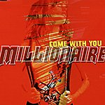 Millionaire Come With You (Maxi-Single)