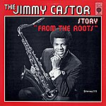 Jimmy Castor The Jimmy Castor Story: From The Roots