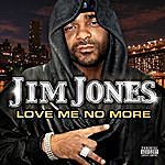 Jim Jones Love Me No More (Parental Advisory) (Single)