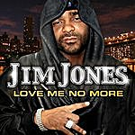 Jim Jones Love Me No More (Edited Version) (Single)