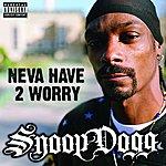 Snoop Dogg Neva Have 2 Worry (Single) (Parental Advisory)