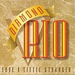 Diamond Rio Love A Little Stronger