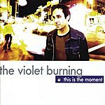 The Violet Burning This Is The Moment